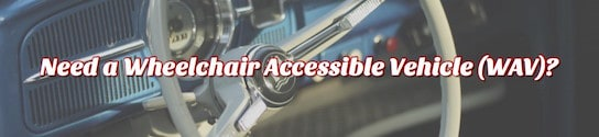 Need a Wheelchair Accessible Vehicle