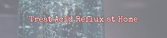 Treat Acid Reflux at Home