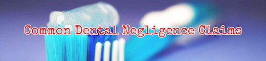 Common Dental Negligence Claims