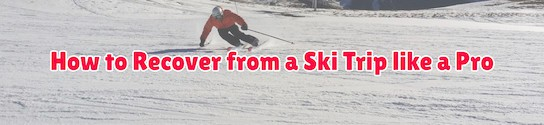 Recover from Ski Trip like a Pro