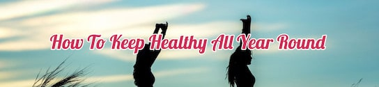Keep Healthy All Year Blog